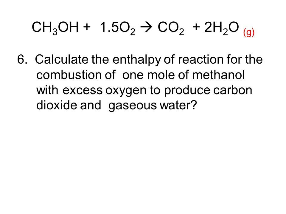 CH3OH + 1.5O2  CO2 + 2H2O (g)