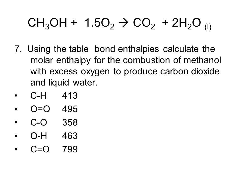 CH3OH + 1.5O2  CO2 + 2H2O (l)