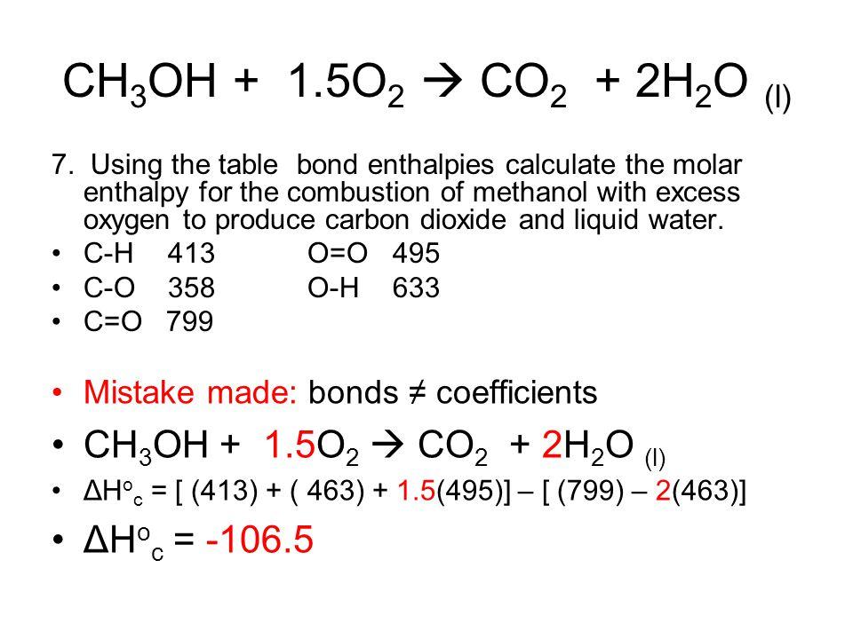 CH3OH + 1.5O2  CO2 + 2H2O (l) CH3OH + 1.5O2  CO2 + 2H2O (l)