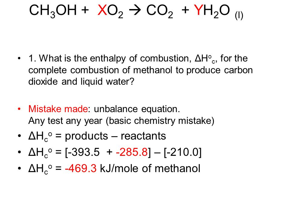 CH3OH + XO2  CO2 + YH2O (l) ΔHco = products – reactants
