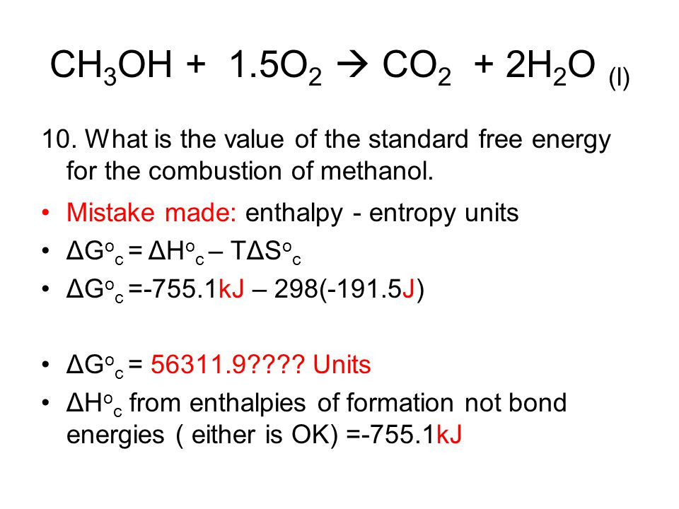 CH3OH + 1.5O2  CO2 + 2H2O (l) 10. What is the value of the standard free energy for the combustion of methanol.