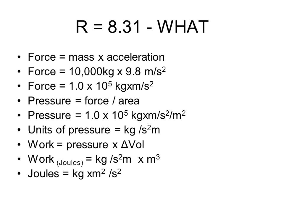 R = 8.31 - WHAT Force = mass x acceleration
