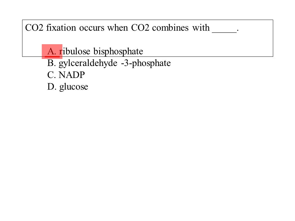 CO2 fixation occurs when CO2 combines with _____. A