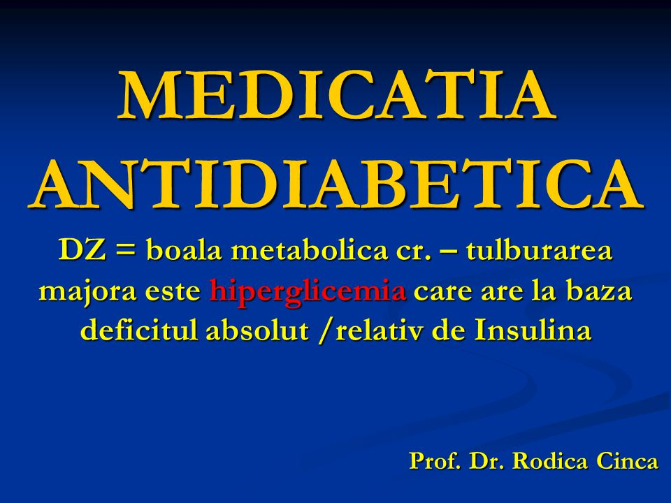 MEDICATIA ANTIDIABETICA DZ = boala metabolica cr