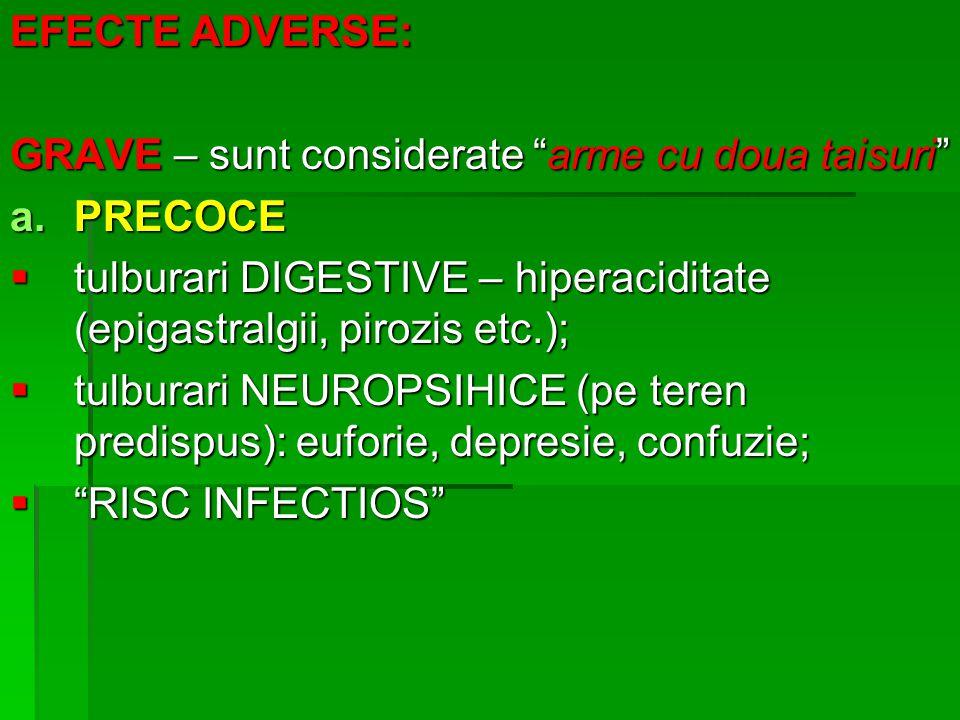 EFECTE ADVERSE: GRAVE – sunt considerate arme cu doua taisuri PRECOCE. tulburari DIGESTIVE – hiperaciditate (epigastralgii, pirozis etc.);