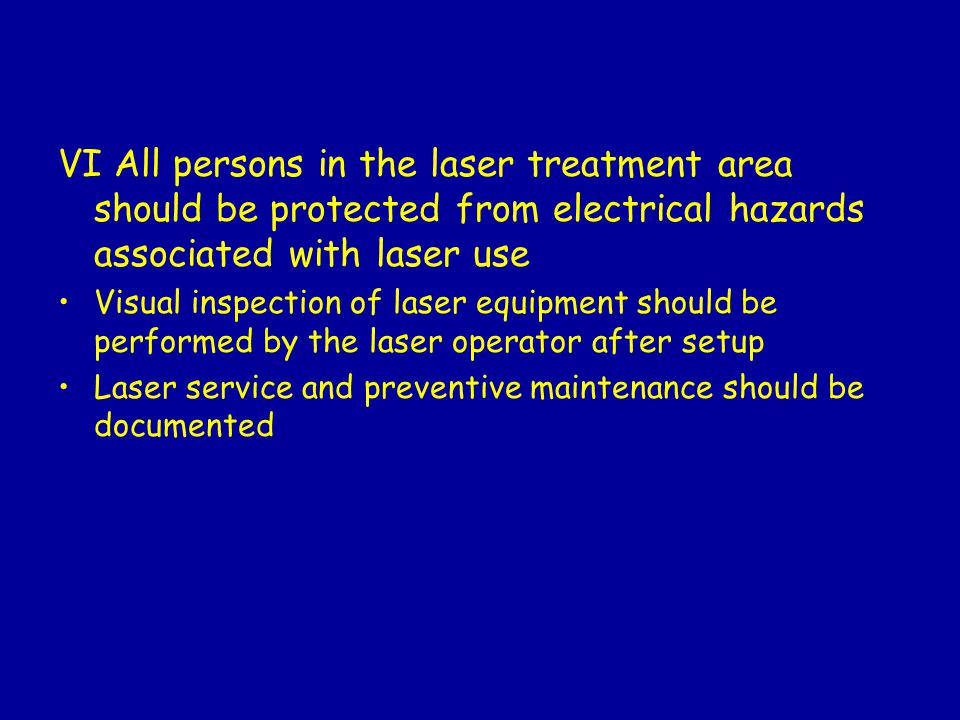 VI All persons in the laser treatment area should be protected from electrical hazards associated with laser use