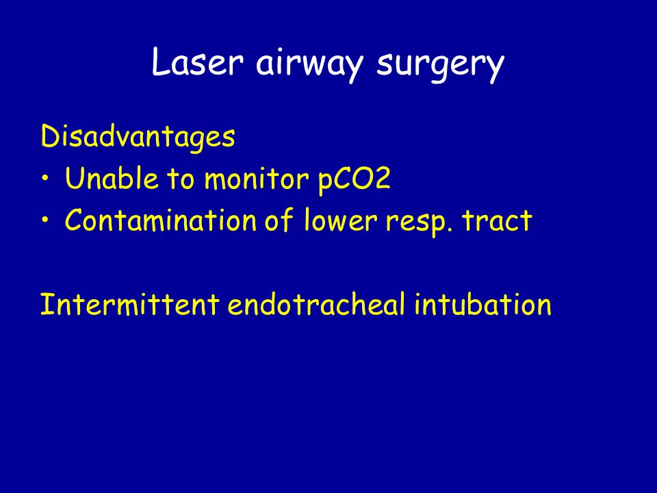 Laser airway surgery Disadvantages Unable to monitor pCO2