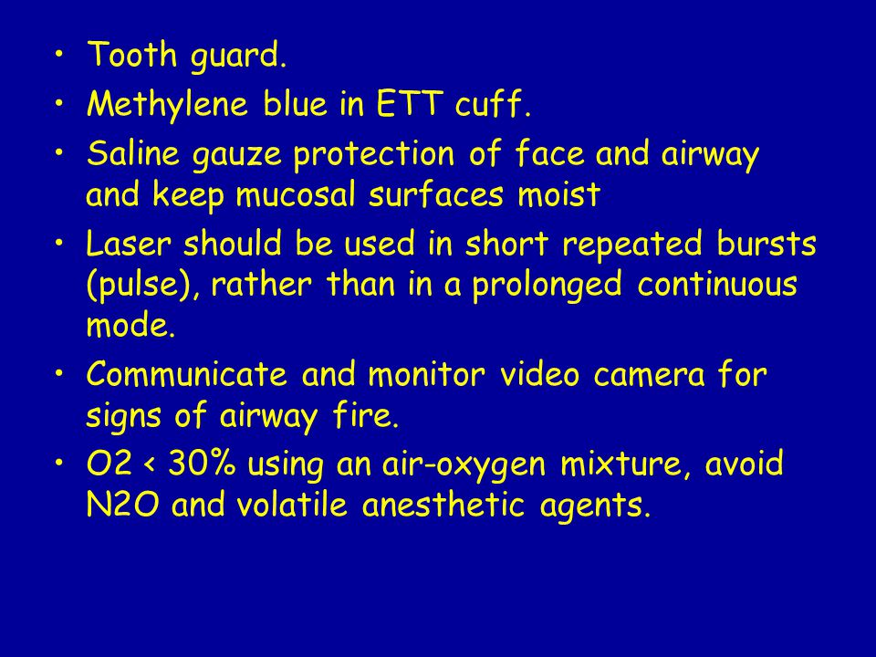 Tooth guard. Methylene blue in ETT cuff. Saline gauze protection of face and airway and keep mucosal surfaces moist.