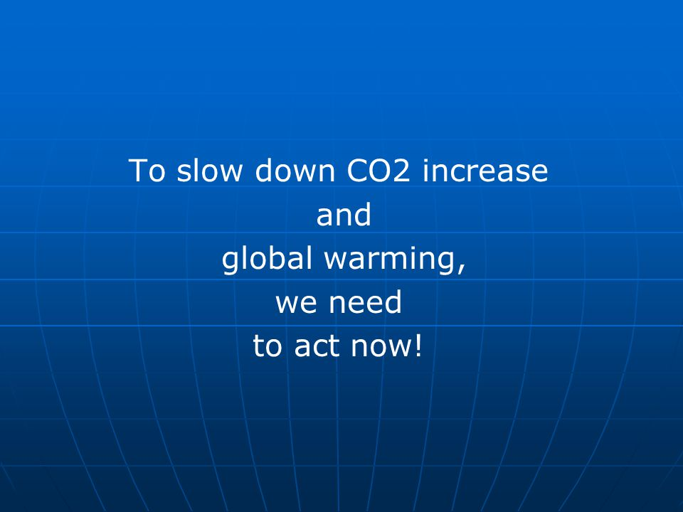 To slow down CO2 increase