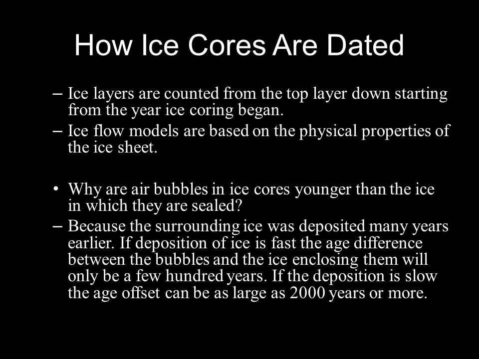How Ice Cores Are Dated Ice layers are counted from the top layer down starting from the year ice coring began.