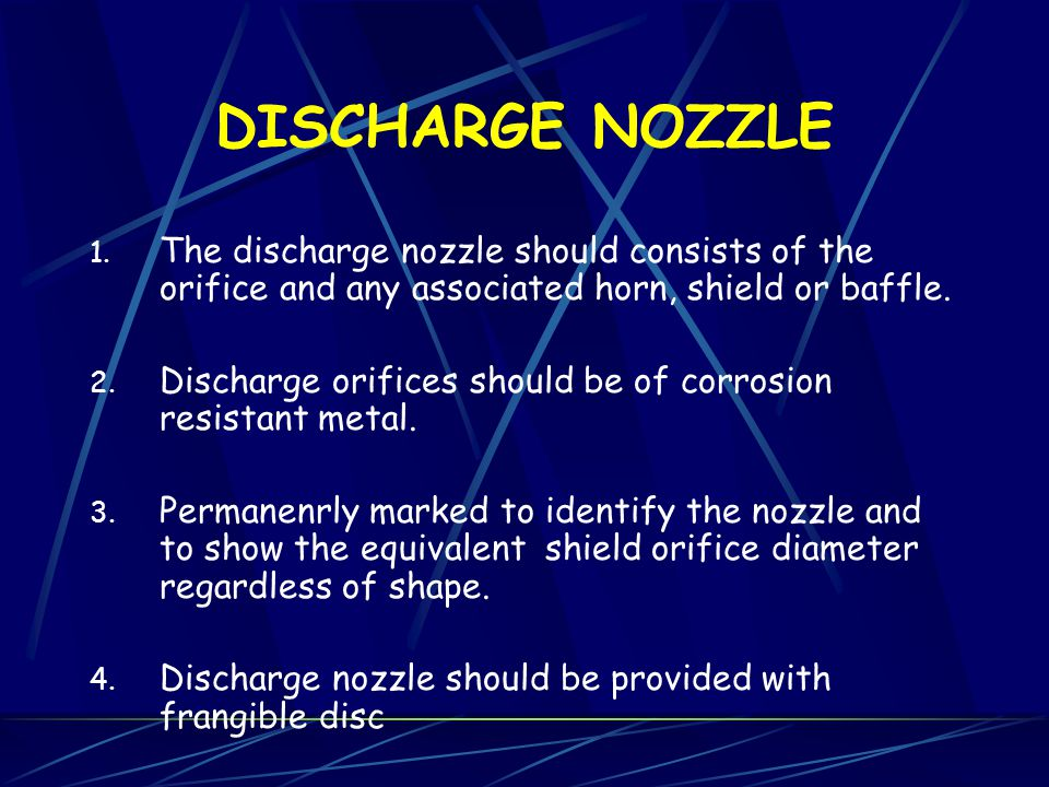 DISCHARGE NOZZLE The discharge nozzle should consists of the orifice and any associated horn, shield or baffle.