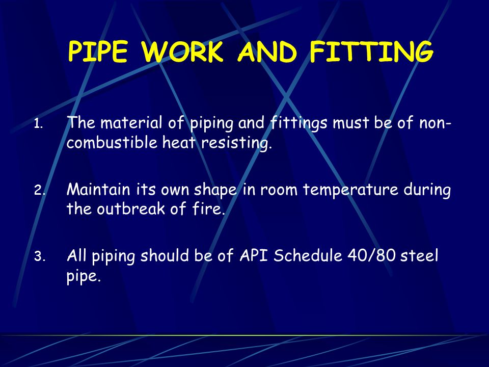 PIPE WORK AND FITTING The material of piping and fittings must be of non-combustible heat resisting.