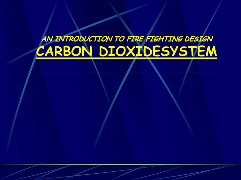 AN INTRODUCTION TO FIRE FIGHTING DESIGN CARBON DIOXIDESYSTEM