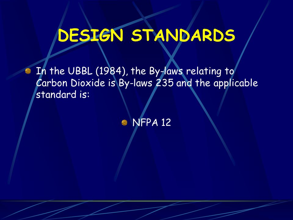 DESIGN STANDARDS In the UBBL (1984), the By-laws relating to Carbon Dioxide is By-laws 235 and the applicable standard is: