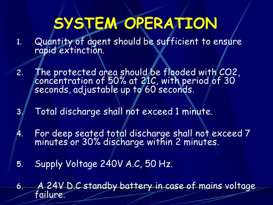 SYSTEM OPERATION Quantity of agent should be sufficient to ensure rapid extinction.