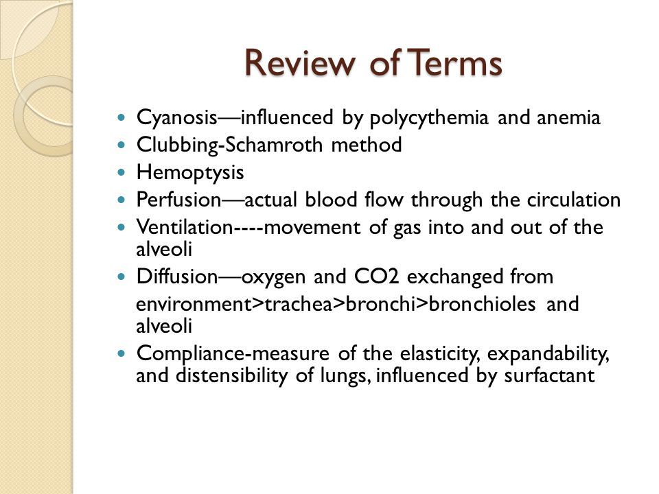 Review of Terms Cyanosis—influenced by polycythemia and anemia