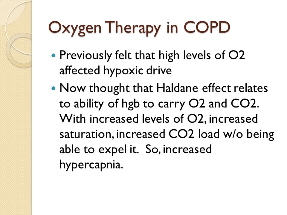Oxygen Therapy in COPD Previously felt that high levels of O2 affected hypoxic drive.