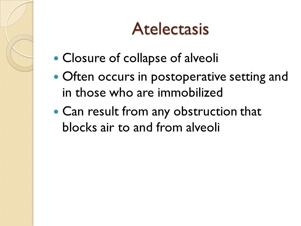 Atelectasis Closure of collapse of alveoli