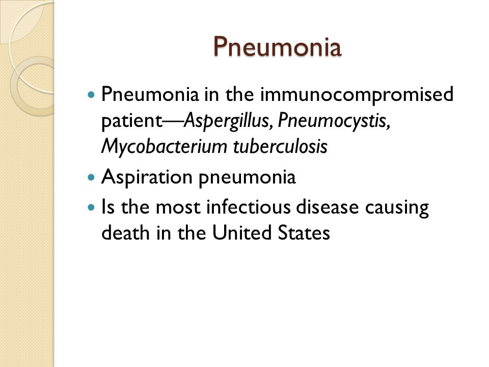 Pneumonia Pneumonia in the immunocompromised patient—Aspergillus, Pneumocystis, Mycobacterium tuberculosis.