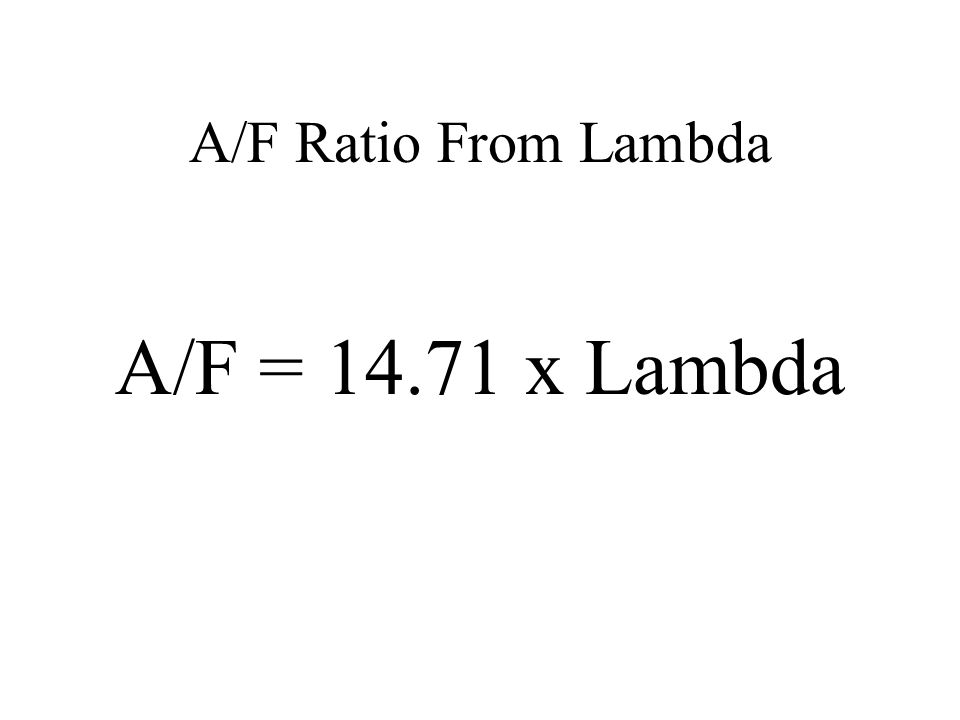 A/F Ratio From Lambda A/F = 14.71 x Lambda