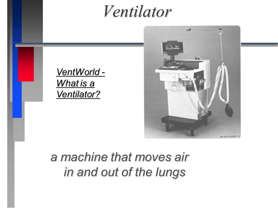 a machine that moves air in and out of the lungs
