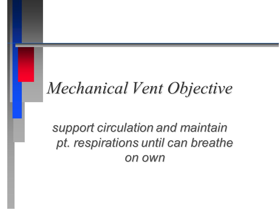 Mechanical Vent Objective