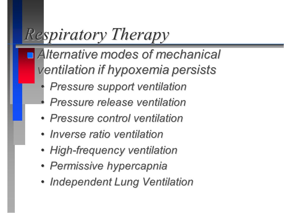 Respiratory Therapy Alternative modes of mechanical ventilation if hypoxemia persists. Pressure support ventilation.