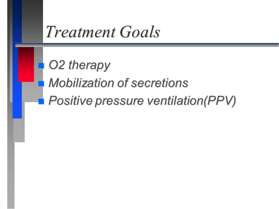 Treatment Goals O2 therapy Mobilization of secretions