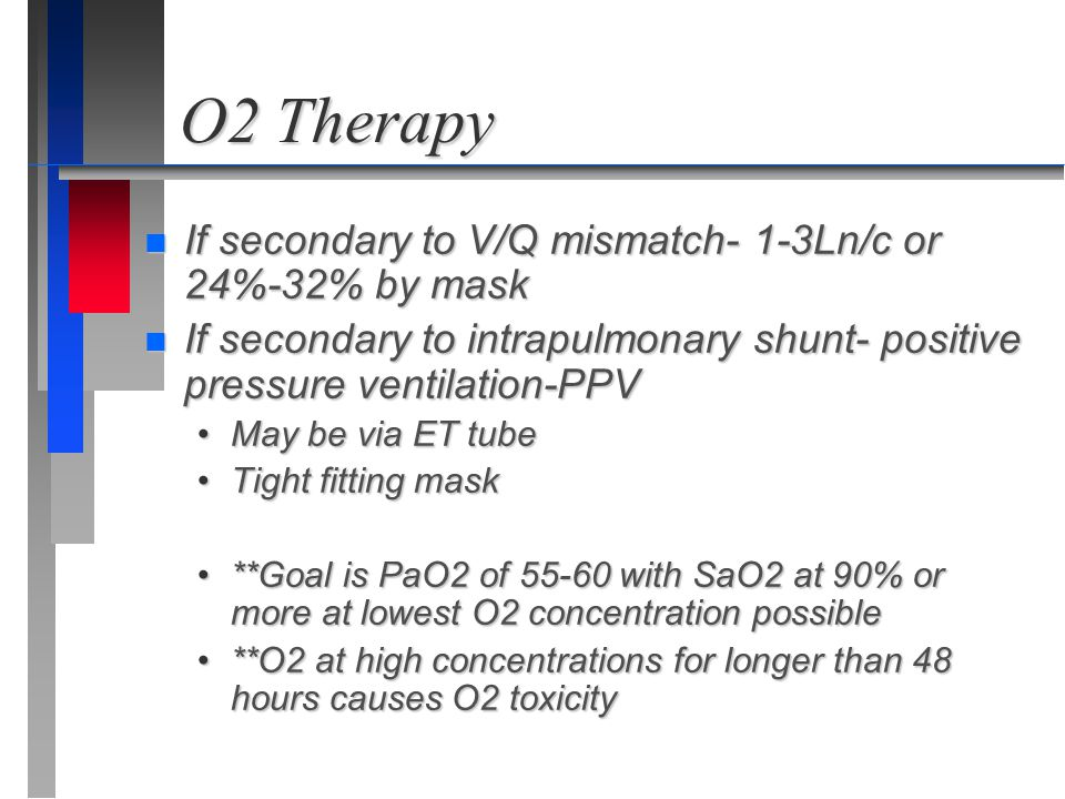 O2 Therapy If secondary to V/Q mismatch- 1-3Ln/c or 24%-32% by mask