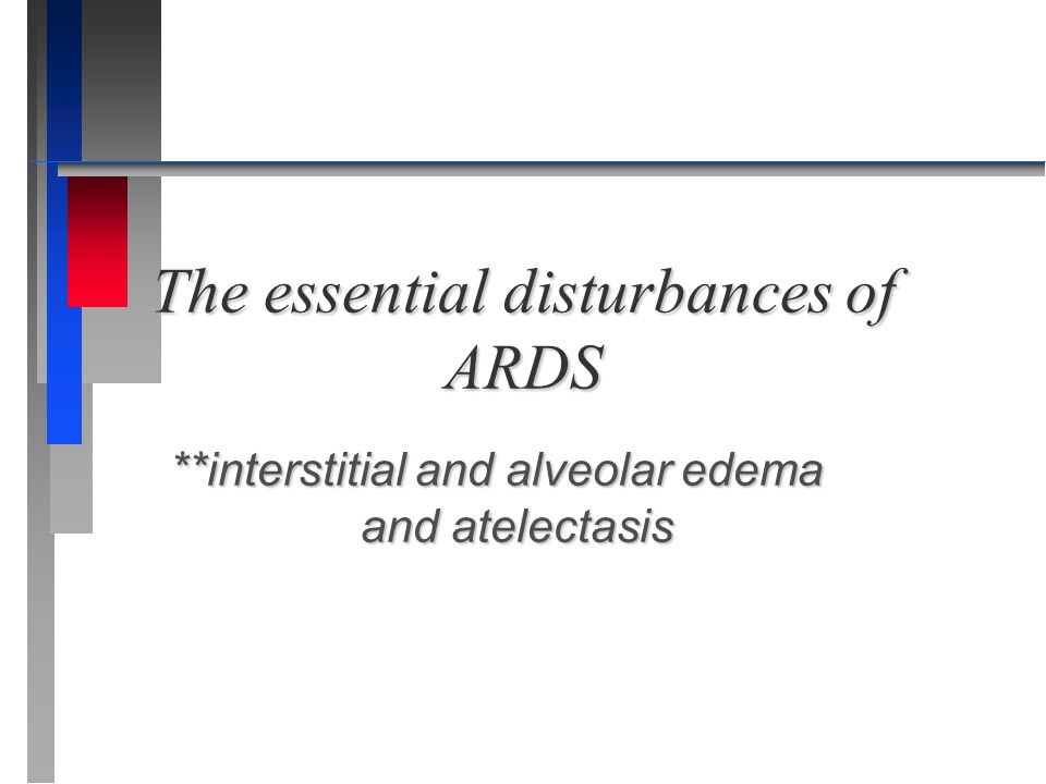 The essential disturbances of ARDS