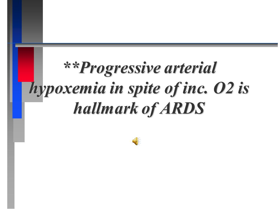 **Progressive arterial hypoxemia in spite of inc. O2 is hallmark of ARDS