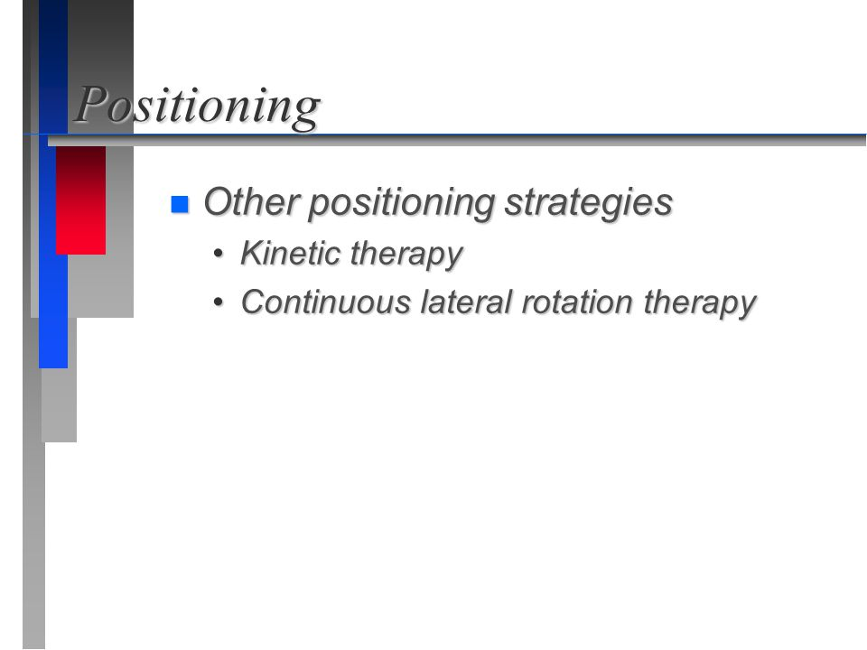 Positioning Other positioning strategies Kinetic therapy