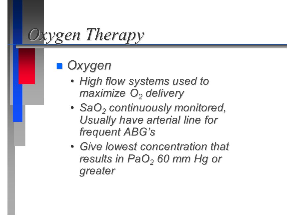 Oxygen Therapy Oxygen High flow systems used to maximize O2 delivery