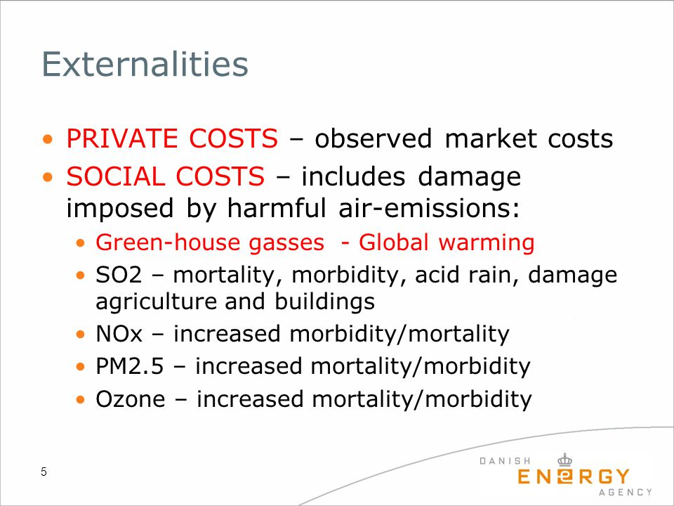 Externalities PRIVATE COSTS – observed market costs