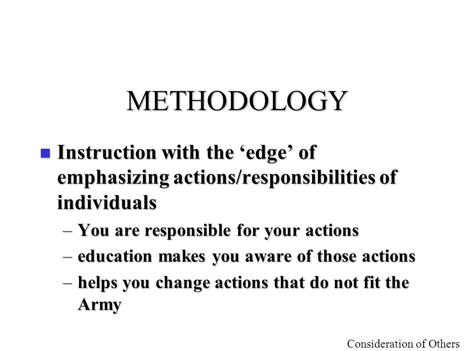 METHODOLOGY Instruction with the 'edge' of emphasizing actions/responsibilities of individuals. You are responsible for your actions.