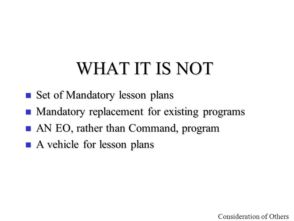 WHAT IT IS NOT Set of Mandatory lesson plans