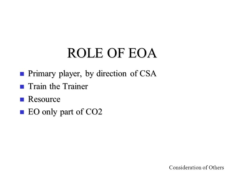 ROLE OF EOA Primary player, by direction of CSA Train the Trainer