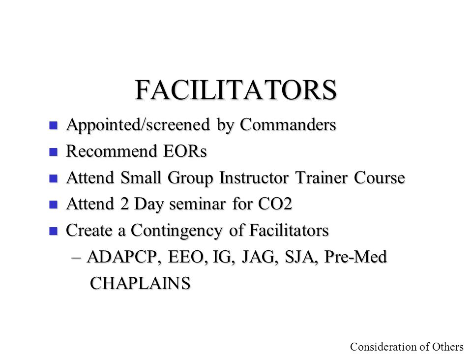 FACILITATORS Appointed/screened by Commanders Recommend EORs