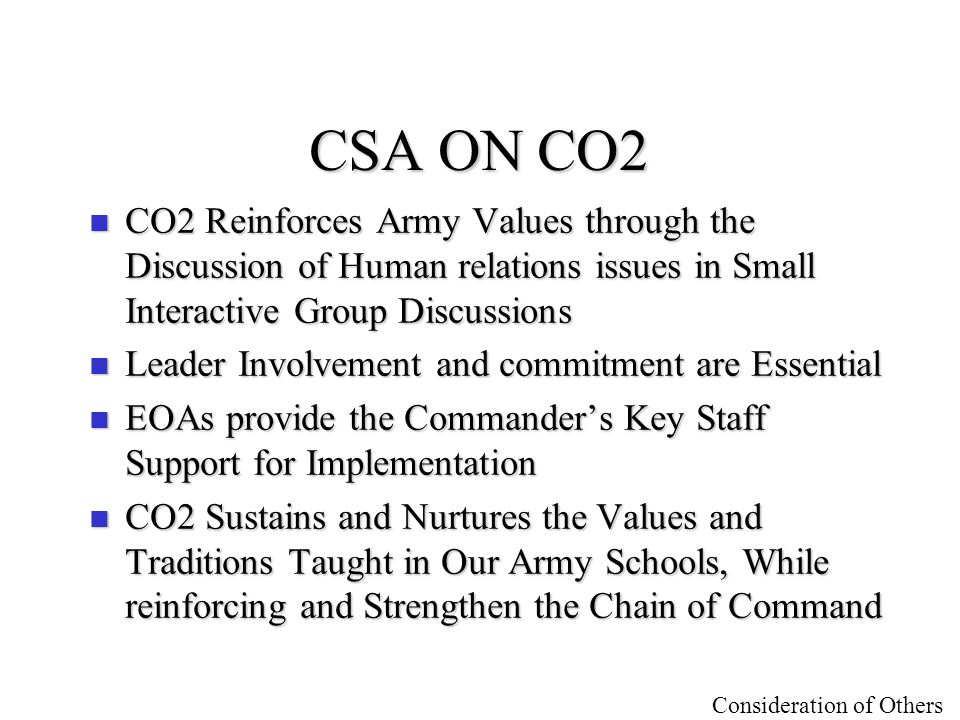 CSA ON CO2 CO2 Reinforces Army Values through the Discussion of Human relations issues in Small Interactive Group Discussions.