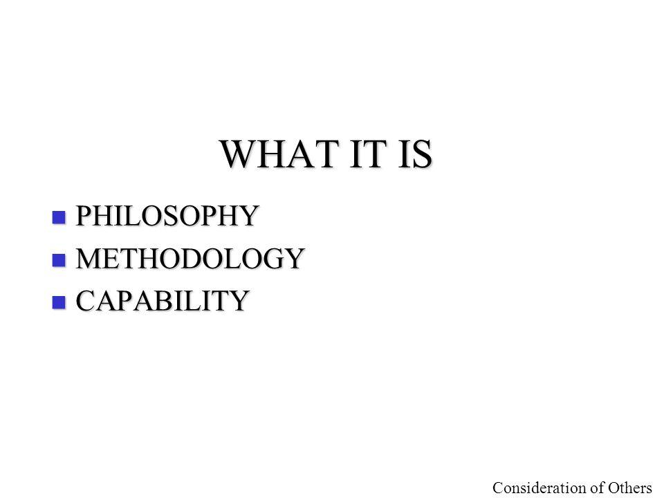 WHAT IT IS PHILOSOPHY METHODOLOGY CAPABILITY