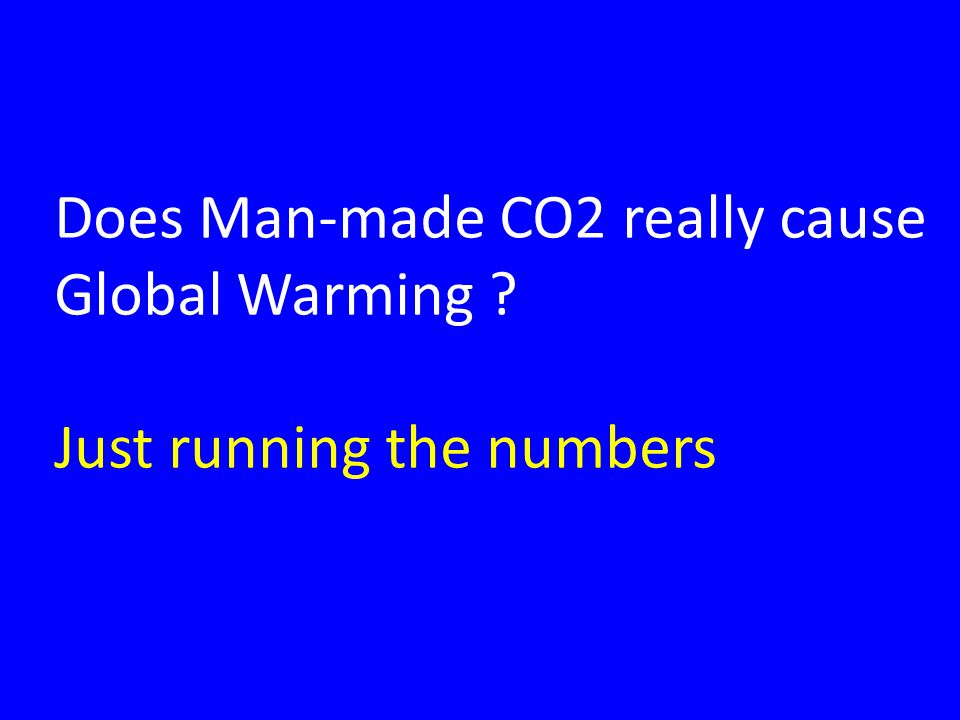 Does Man-made CO2 really cause Global Warming Just running the numbers