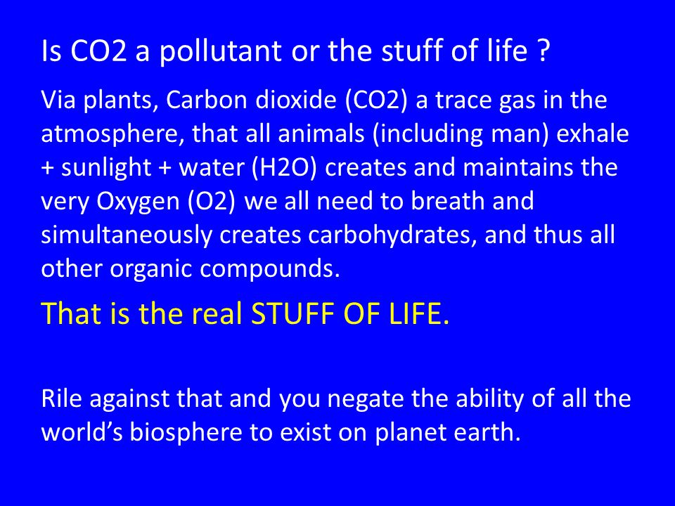 Is CO2 a pollutant or the stuff of life