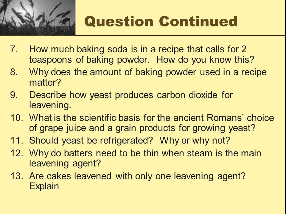 Question Continued How much baking soda is in a recipe that calls for 2 teaspoons of baking powder. How do you know this