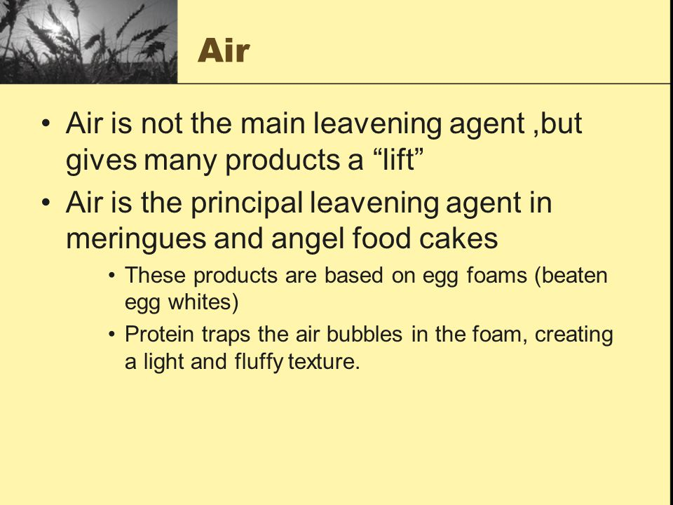 Air Air is not the main leavening agent ,but gives many products a lift Air is the principal leavening agent in meringues and angel food cakes.