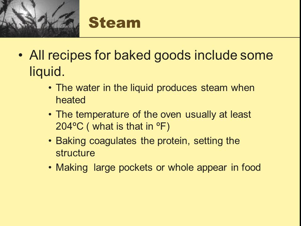 Steam All recipes for baked goods include some liquid.