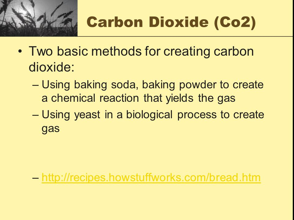 Carbon Dioxide (Co2) Two basic methods for creating carbon dioxide: