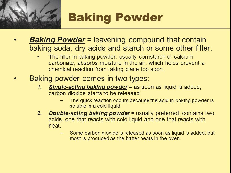 Baking Powder Baking Powder = leavening compound that contain baking soda, dry acids and starch or some other filler.