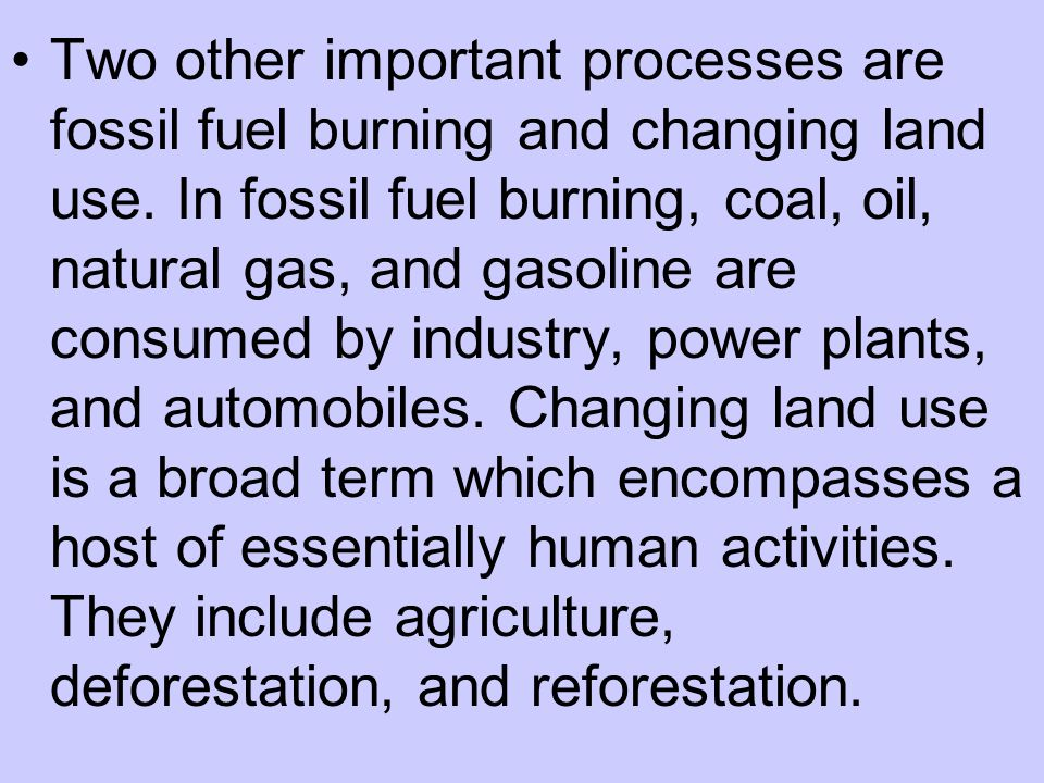Two other important processes are fossil fuel burning and changing land use.