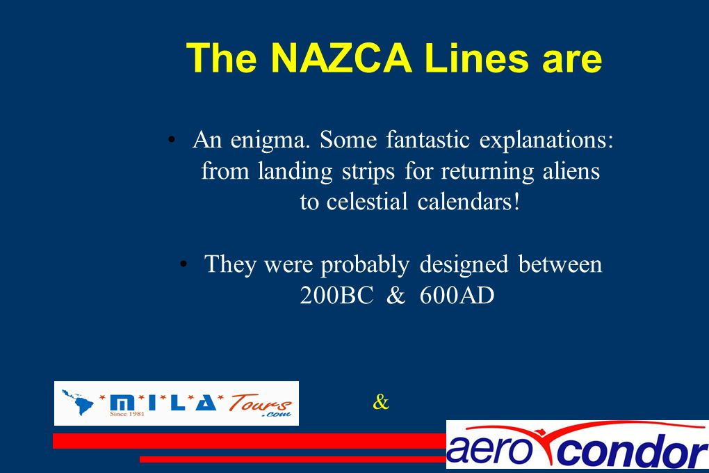 The NAZCA Lines are An enigma. Some fantastic explanations: