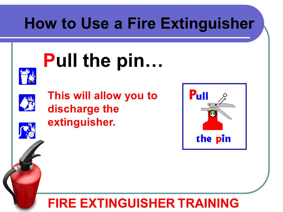 Pull the pin… How to Use a Fire Extinguisher